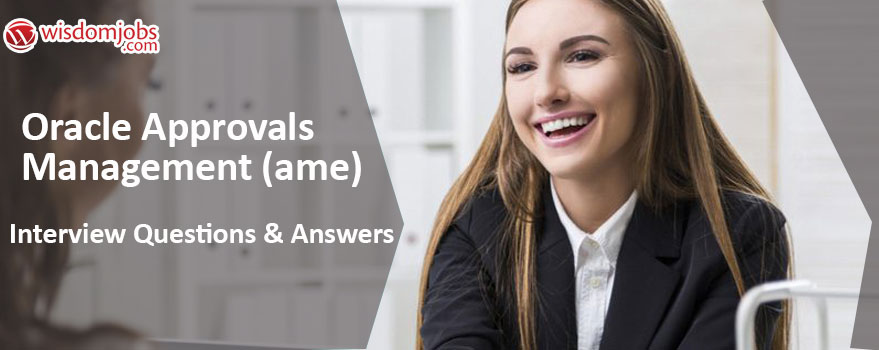 Oracle Approvals Management (AME) Interview Questions