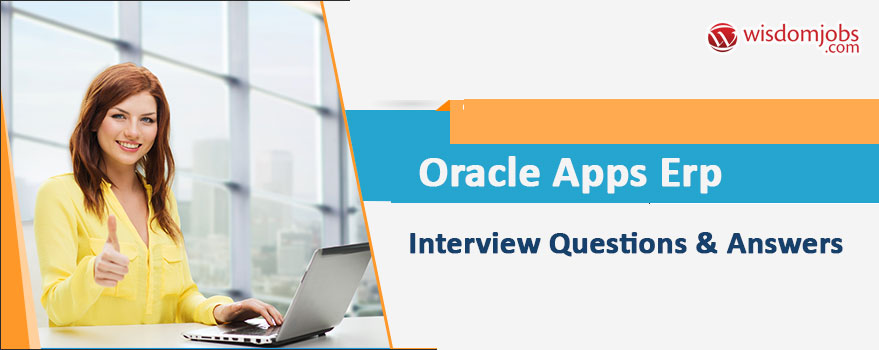 Oracle Apps ERP Interview Questions & Answers