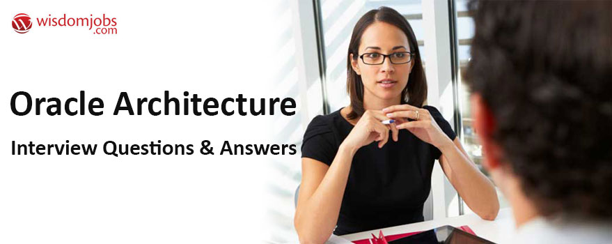 Oracle Architecture Interview Questions & Answers