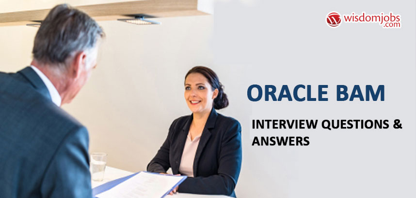 Oracle Bam Interview Questions