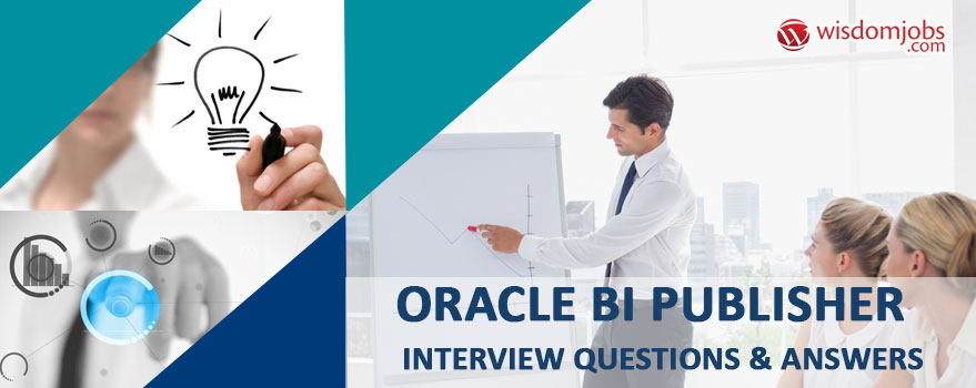 Oracle BI Publisher Interview Questions