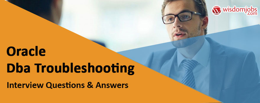 Oracle DBA Troubleshooting Interview Questions & Answers