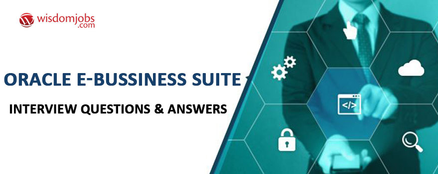 Oracle E-Bussiness Suite Interview Questions & Answers