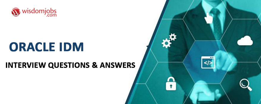 Oracle IDM Interview Questions