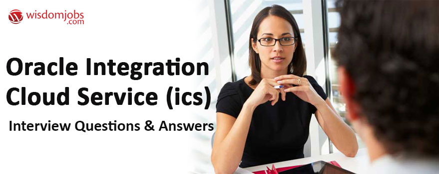 Oracle Integration Cloud Service (ICS) Interview Questions & Answers