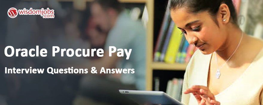 Oracle Procure Pay Interview Questions & Answers