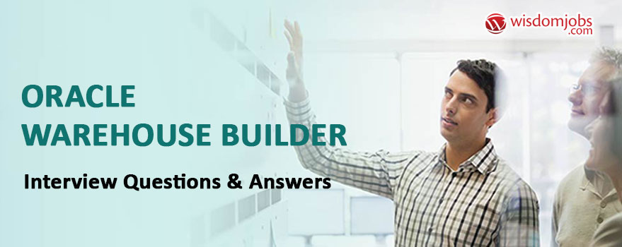Oracle Warehouse Builder Interview Questions & Answers
