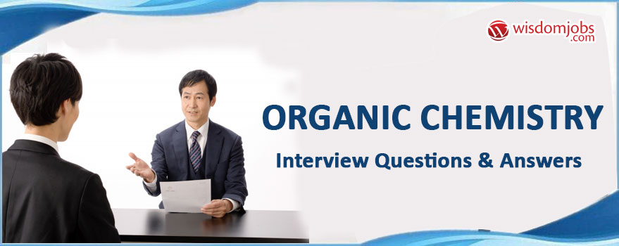 Organic Chemistry Interview Questions & Answers