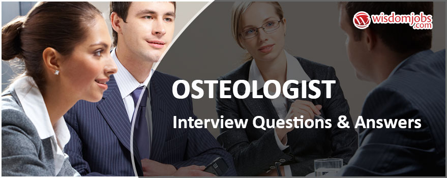 Osteologist Interview Questions