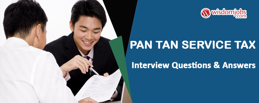 Pan Tan Service Tax Interview Questions & Answers