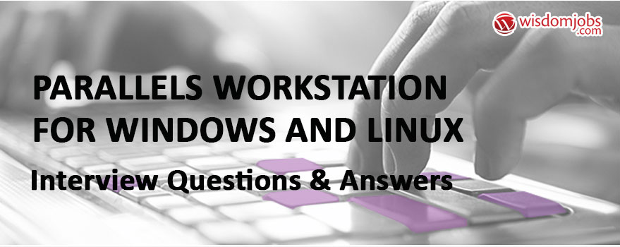 Parallels Workstation for Windows and Linux Interview Questions & Answers