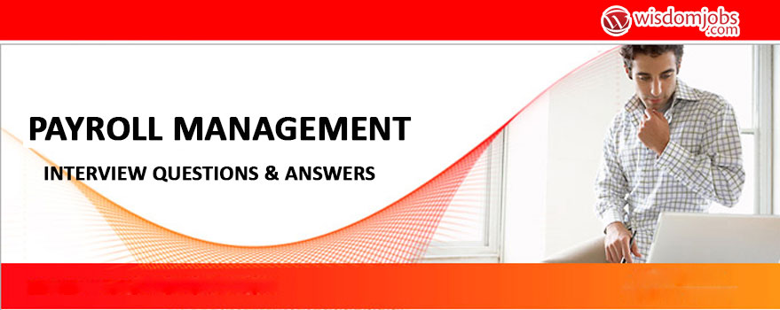 Payroll Management Interview Questions & Answers