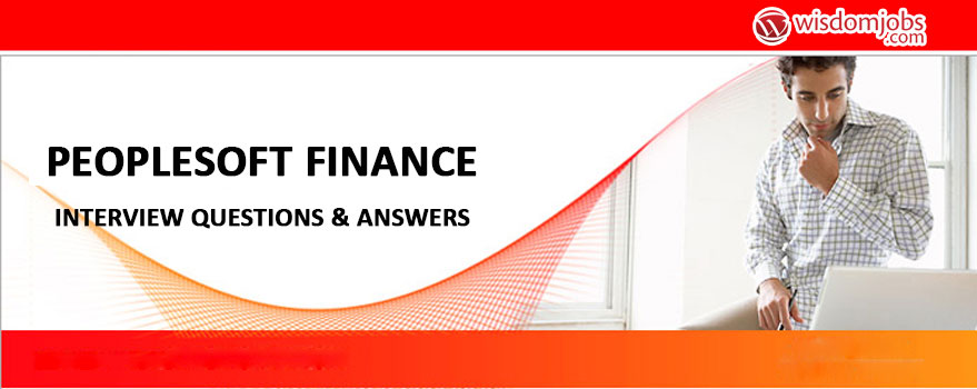 Peoplesoft Finance Interview Questions & Answers