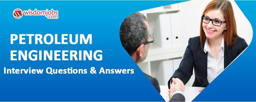 Petroleum Engineering Interview Questions & Answers