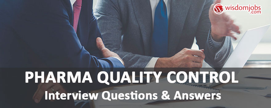 Pharma Quality Control Interview Questions & Answers