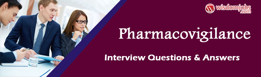 Pharmacovigilance Interview Questions & Answers