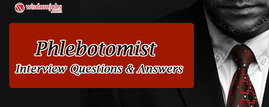 TOP 250 Phlebotomist Interview Questions And Answers 2019