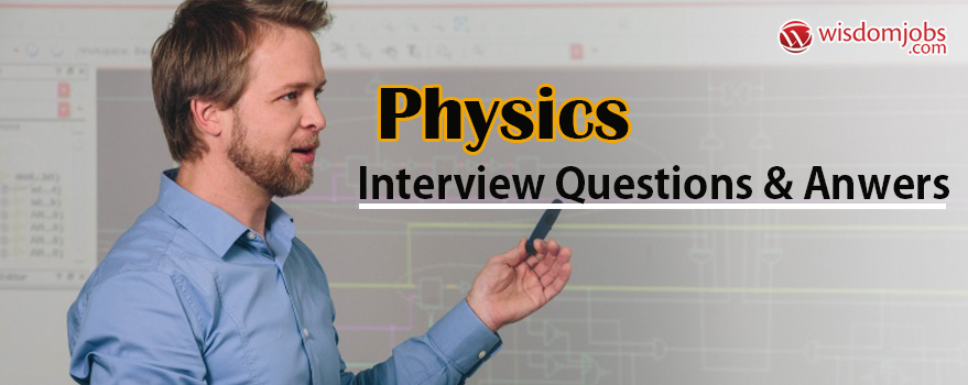 Physics Interview Questions & Answers
