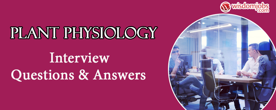 Plant Physiology Interview Questions & Answers