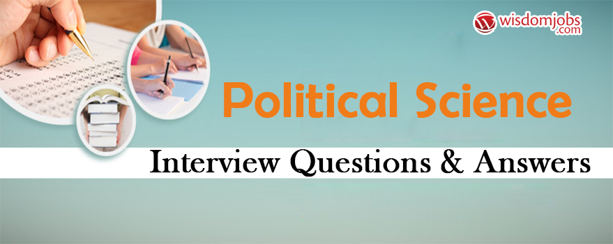 Top 250+ Political Science Interview Questions   Political Science  Interview Questions And Answers | Wisdom Jobs
