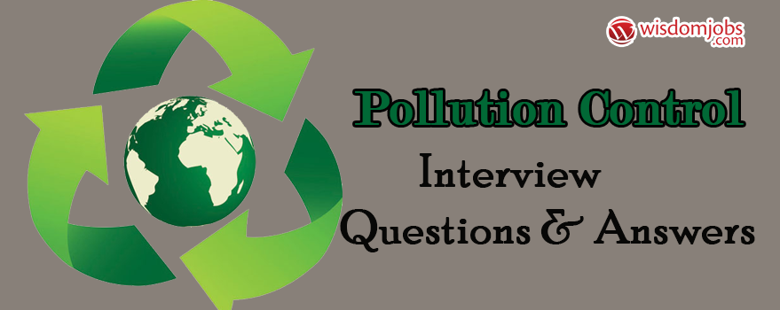 Pollution Control Interview Questions & Answers