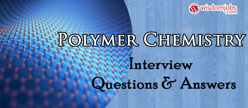Polymer Chemistry Interview Questions & Answers