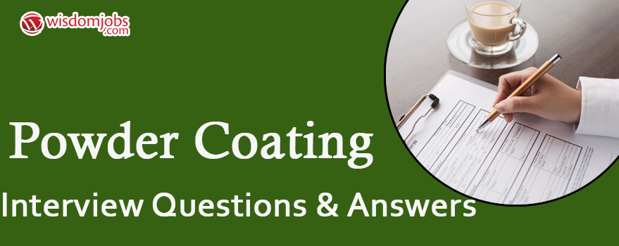 Powder Coating Interview Questions