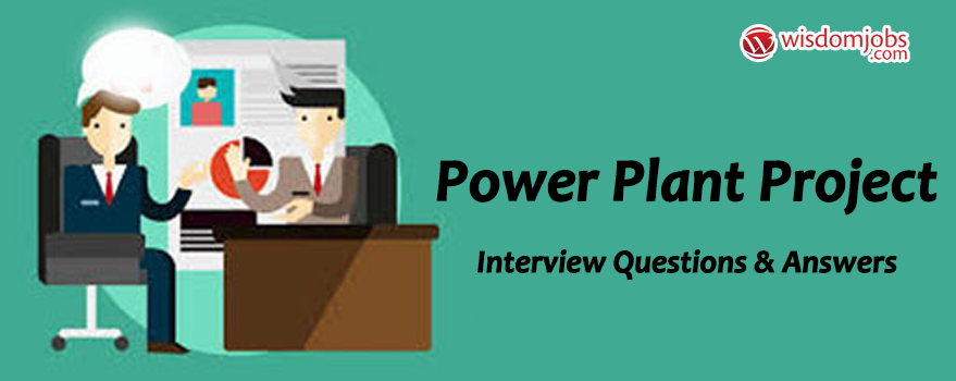 TOP 250+ Power Plant Project Interview Questions and Answers