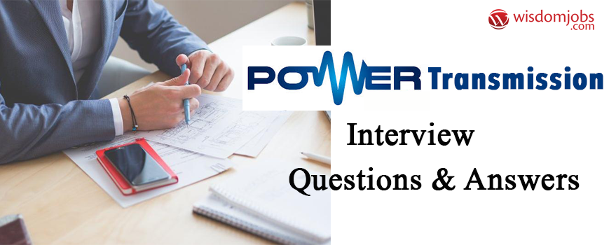 Power Transmission Interview Questions & Answers