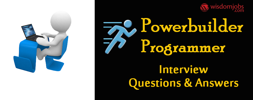 Powerbuilder Programmer Interview Questions & Answers