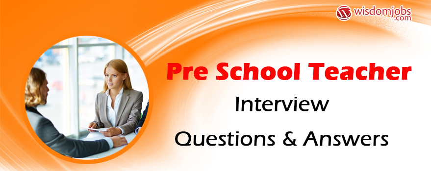 Pre School Teacher Interview Questions & Answers