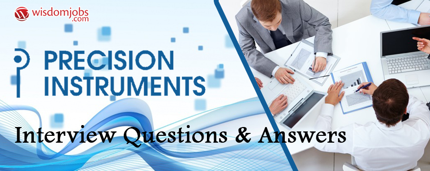 Precision instruments Interview Questions & Answers