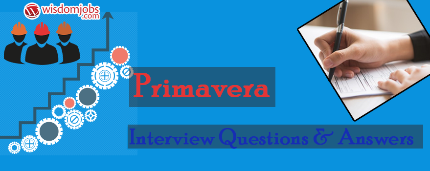 Primavera Interview Questions & Answers