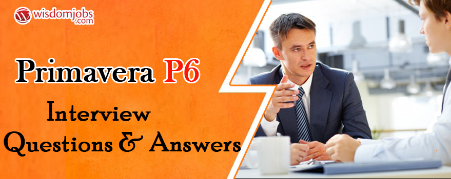 Primavera P6 Interview Questions
