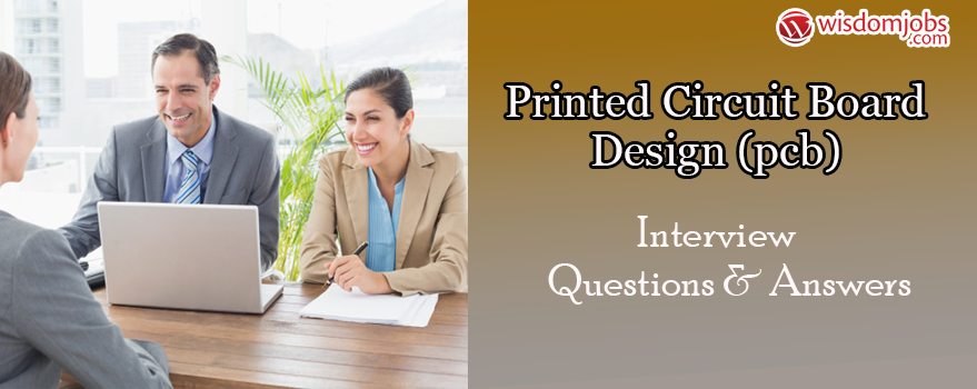 Top 250 Printed Circuit Board Design Pcb Interview Questions And Answers 09 September 2020 Printed Circuit Board Design Pcb Interview Questions Wisdom Jobs India