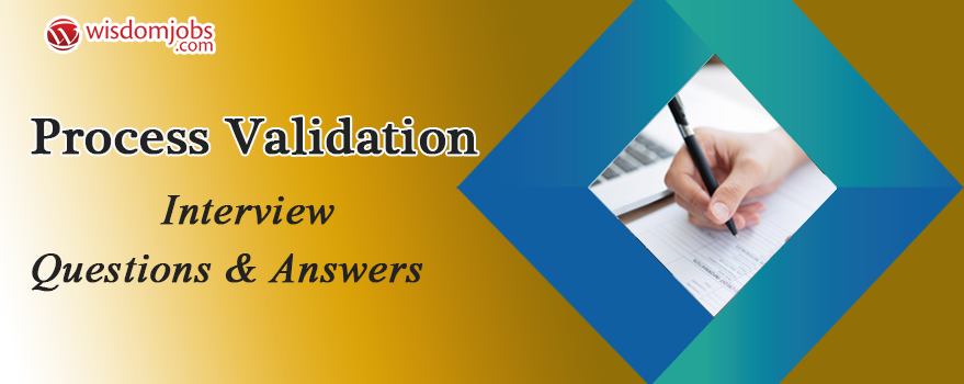 Process validation Interview Questions