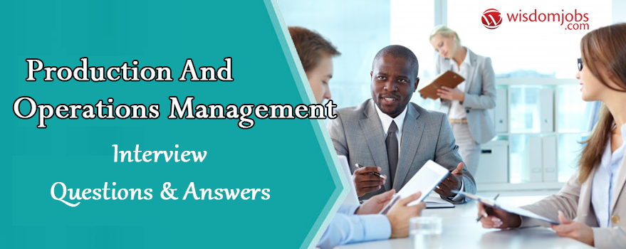 Production and Operations Management Interview Questions & Answers