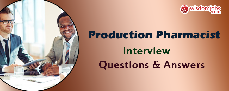 Production Pharmacist Interview Questions