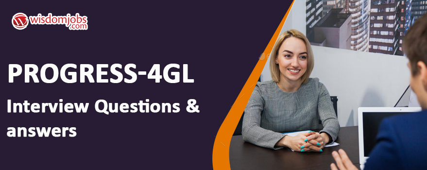 Progress 4GL Interview Questions & Answers