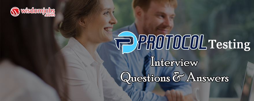 Protocol Testing Interview Questions & Answers