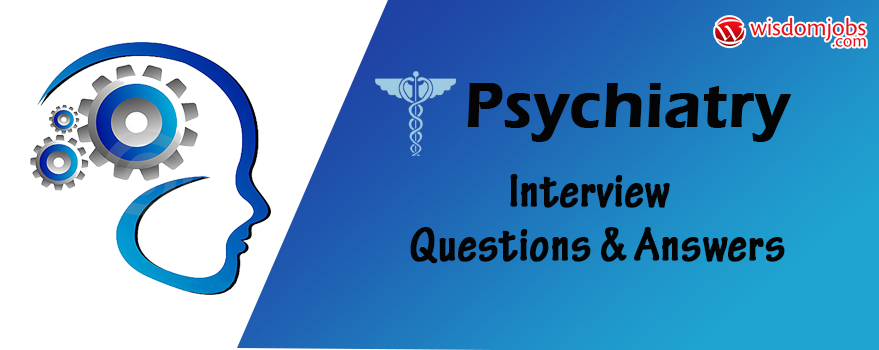 Psychiatry Interview Questions & Answers