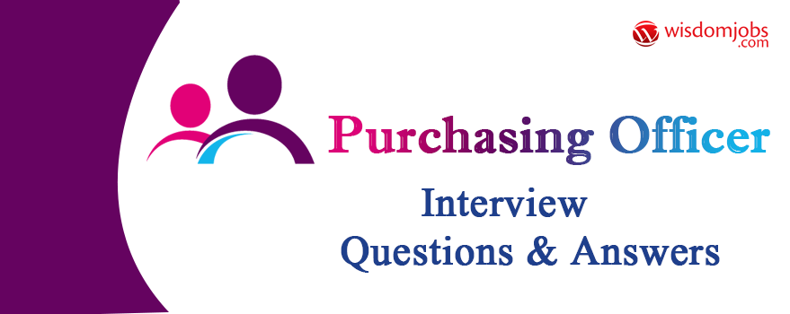 Purchasing Officer Interview Questions & Answers
