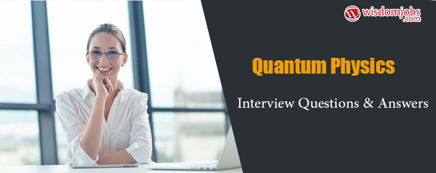Quantum Physics Interview Questions & Answers