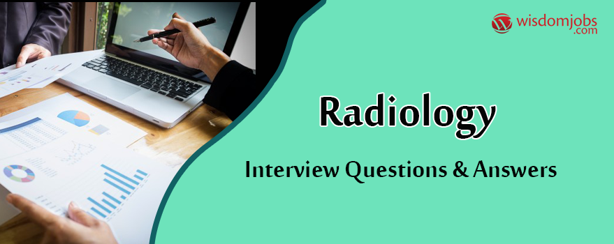 Radiology Interview Questions & Answers