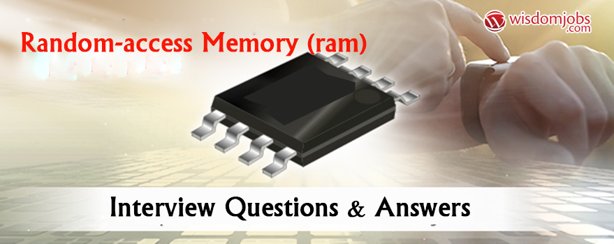Random-access memory (RAM) Interview Questions & Answers