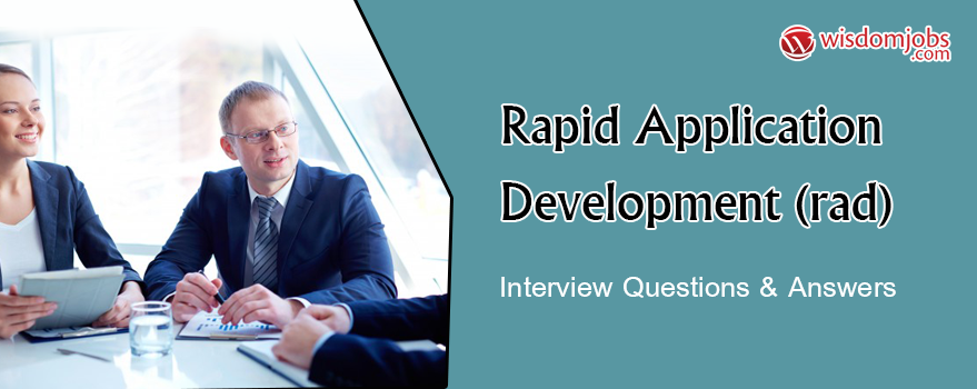 Rapid application development (RAD) Interview Questions & Answers