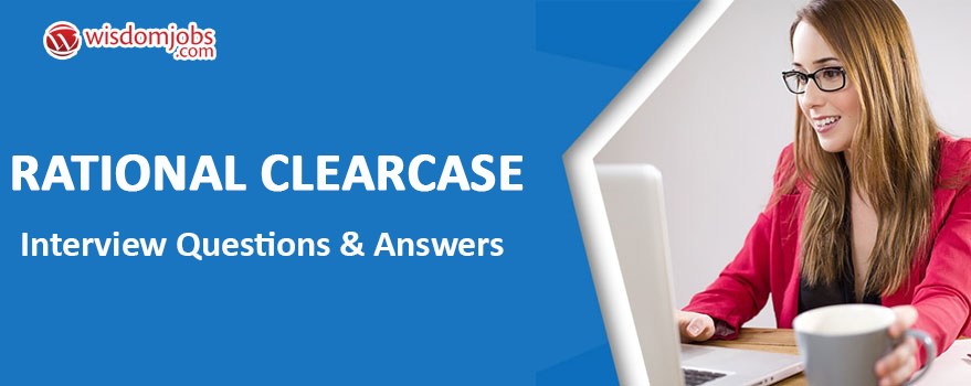 Rational ClearCase Interview Questions & Answers