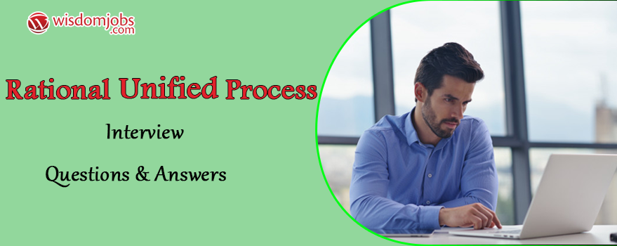 Rational Unified Process Interview Questions & Answers
