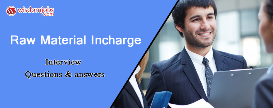 Raw Material Incharge Interview Questions & Answers