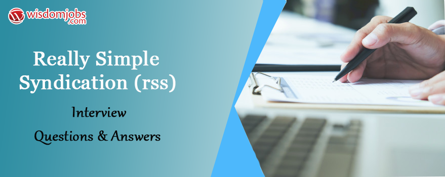 Really Simple Syndication (RSS) Interview Questions